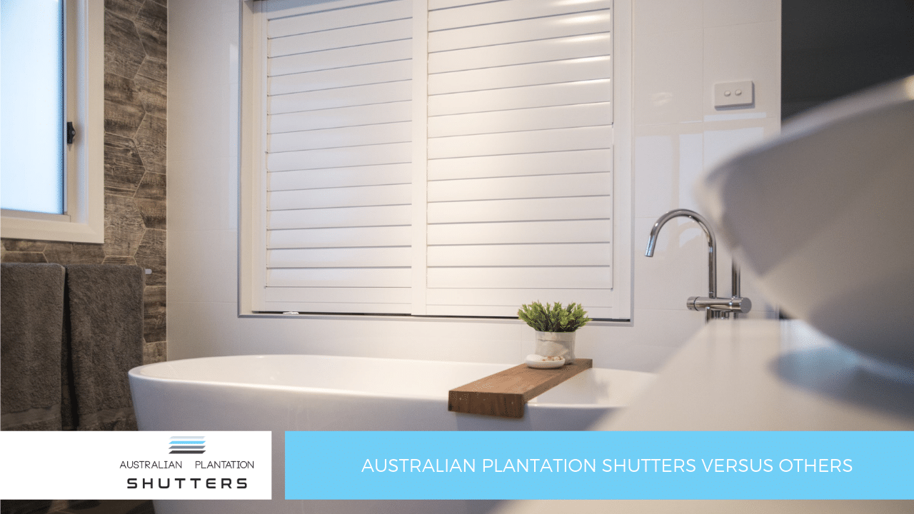 Australian Plantation Shutters Versus Others