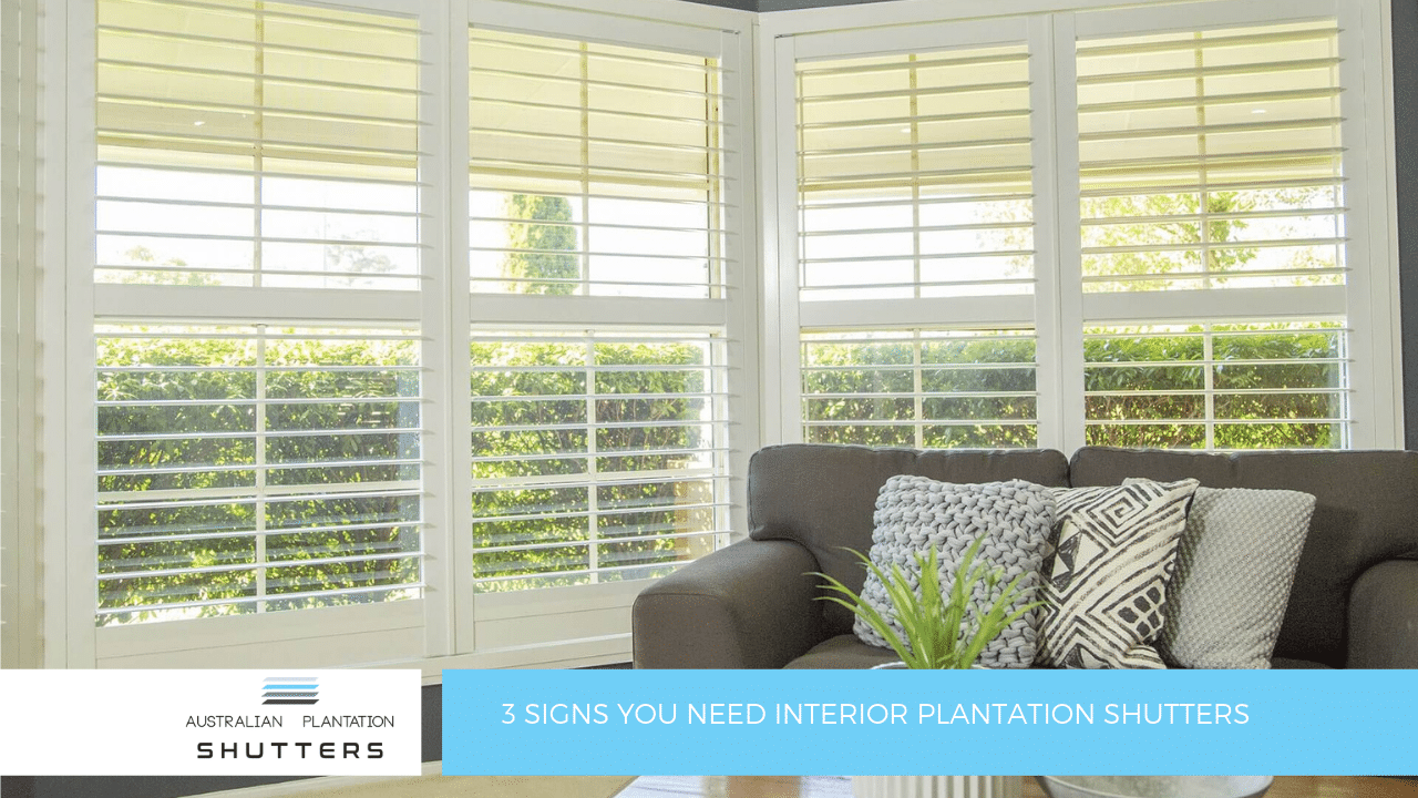 3 Signs You Need Interior Plantation Shutters